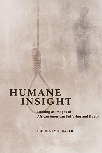 9780252082993: Humane Insight: Looking at Images of African American Suffering and Death (New Black Studies Series)