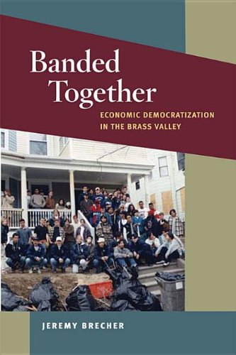 9780252093111: Banded Together: Economic Democratization in the Brass Valley (Working Class in American History)
