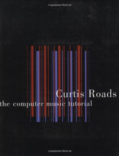 9780252181580: The Computer Music Tutorial 1st (first) Edition by Roads, Curtis published by The MIT Press (1996)