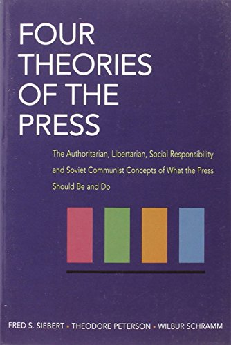 9780252724213: Four Theories of the Press: The Authoritarian, Libertarian, Social Responsibility, and Soviet Communist Concepts of What the Press Should Be and D: ... the Press Should Be and Doing (Illini Books)