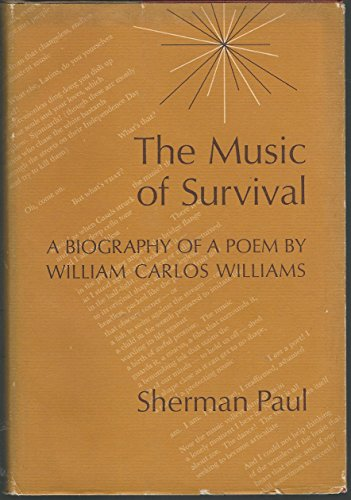 The Music of Survival. A Biography Of A Poem By William Carlos Williams: Sherman Paul