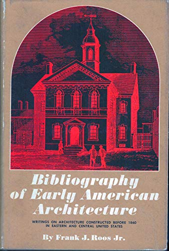 Bibliography of Early American Architecture : Writings on Architecture Constructed before 1860 in ...