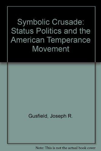 9780252745188: Symbolic Crusade : Status Politics and the American Temperance Movement