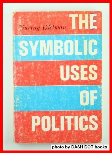 The Symbolic Uses of Politics (0252745345) by Murray Edelman; Edelman