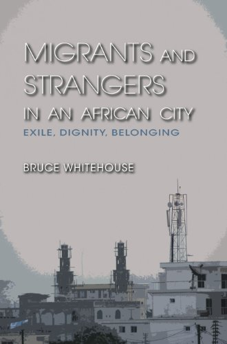 Migrants and Strangers in an African City: Exile, Dignity, Belonging: Whitehouse, Bruce