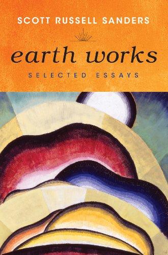 Earth Works: Selected Essays: Sanders, Scott Russell