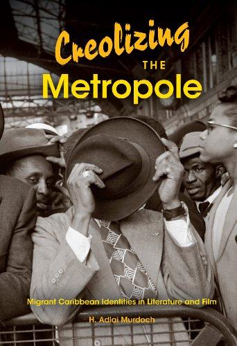 9780253001184: Creolizing the Metropole: Migrant Caribbean Identities in Literature and Film (Blacks in the Diaspora)
