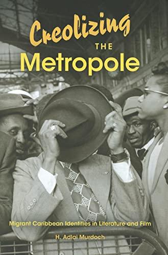 9780253001207: Creolizing the Metropole: Migrant Caribbean Identities in Literature and Film (Blacks in the Diaspora)