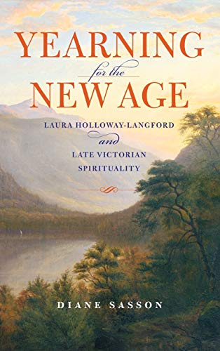 Yearning for the New Age: Laura Holloway-Langford & Late Victorian Spirituality: Sasson, Sarah ...