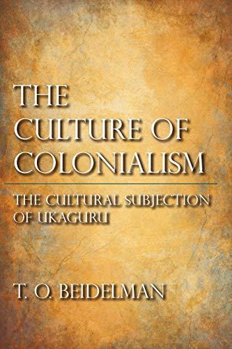 The Culture of Colonialism: The Cultural Subjection of Ukaguru (African Systems of Thought): T. O. ...