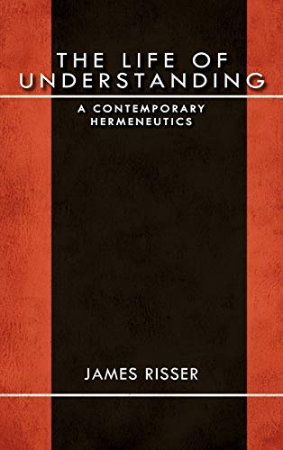 The Life of Understanding: A Contemporary Hermeneutics: James Risser