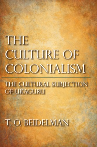 The Culture of Colonialism: The Cultural Subjection of Ukaguru (Hardback): T. O. Beidelman