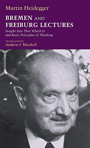 9780253002310: Bremen and Freiburg Lectures: Insight Into That Which Is and Basic Principles of Thinking (Studies in Continental Thought)