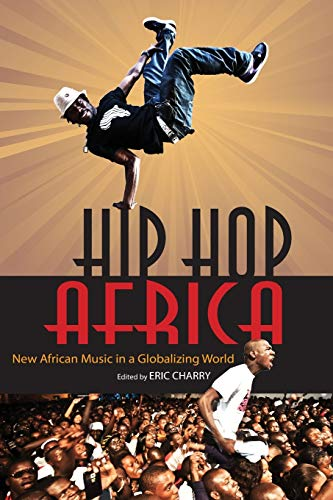 9780253005755: Hip Hop Africa: New African Music in a Globalizing World (African Expressive Cultures)