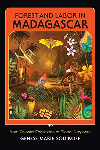 9780253005779: Forest and Labor in Madagascar: From Colonial Concession to Global Biosphere