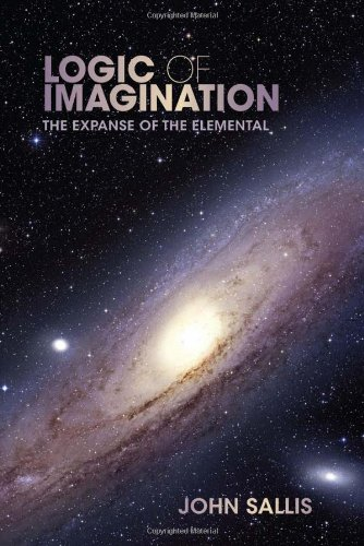 9780253005892: Logic of Imagination: The Expanse of the Elemental (Studies in Continental Thought)