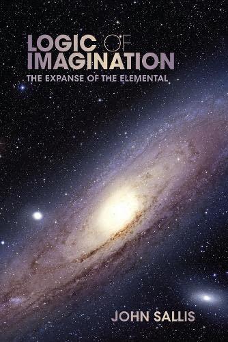 Logic of Imagination: The Expanse of the Elemental (Hardback): John Sallis