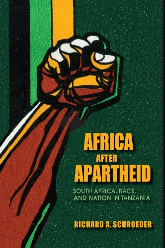Africa After Apartheid: South Africa, Race, and Nation in Tanzania (Hardback): Richard A. Schroeder
