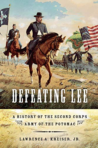 9780253006172: Defeating Lee: A History of the Second Corps, Army of the Potomac