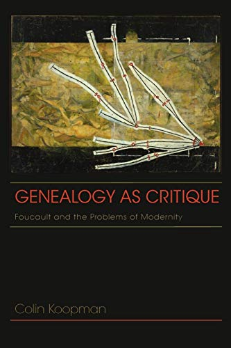 Genealogy as Critique: Foucault and the Problems of Modernity (American Philosophy): Colin Koopman