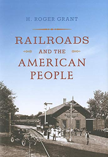 Railroads and the American People (Hardcover): H. Roger Grant