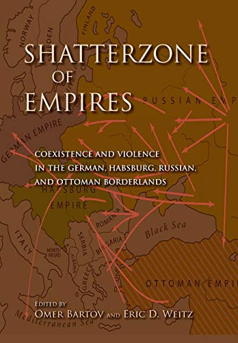 9780253006356: Shatterzone of Empires: Coexistence and Violence in the German, Habsburg, Russian, and Ottoman Borderlands
