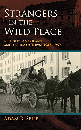 9780253006776: Strangers in the Wild Place: Refugees, Americans, and a German Town, 1945-1952