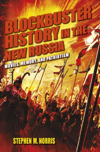 Blockbuster History in the New Russia: Movies, Memory, and Patriotism (Hardback): Stephen M. Norris