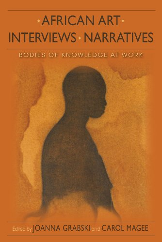 9780253006875: African Art, Interviews, Narratives: Bodies of Knowledge at Work