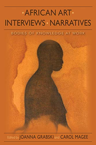 9780253006912: African Art, Interviews, Narratives: Bodies of Knowledge at Work
