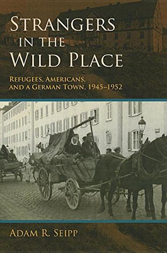 9780253007070: Strangers in the Wild Place: Refugees, Americans, and a German Town, 1945-1952
