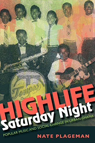 Highlife Saturday Night: Popular Music and Social Change in Urban Ghana (Hardback): Nathan Plageman