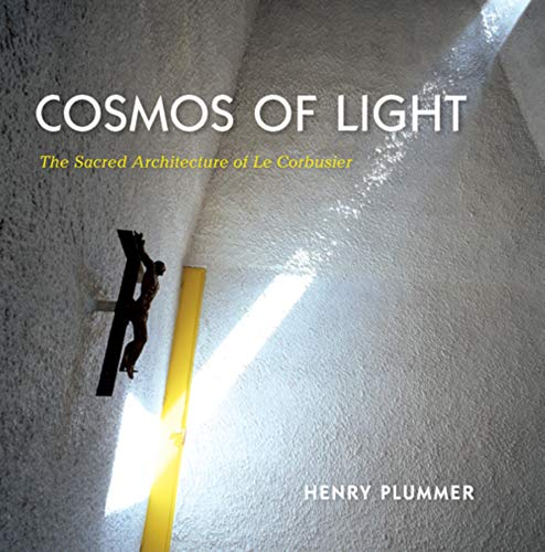 9780253007261: Cosmos of Light: The Sacred Architecture of Le Corbusier