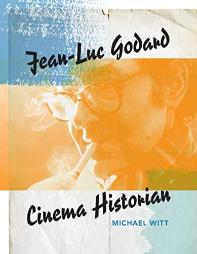 Jean-Luc Godard, Cinema Historian (Paperback): Michael Witt