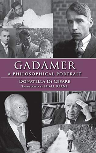 Gadamer: A Philosophical Portrait (Studies in Continental Thought): Di Cesare, Donatella