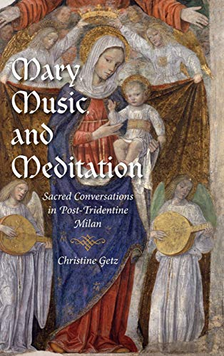9780253007872: Mary, Music, and Meditation: Sacred Conversations in Post-Tridentine Milan (Music and the Early Modern Imagination)