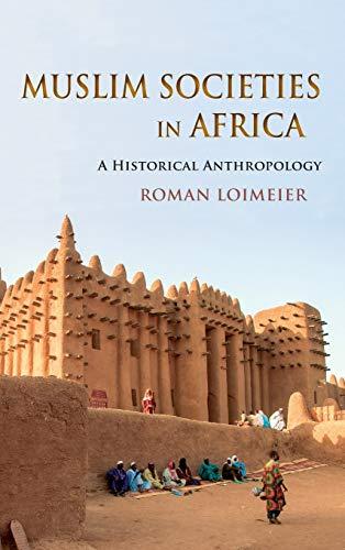 Muslim Societies in Africa: A Historical Anthropology: Loimeier, Roman