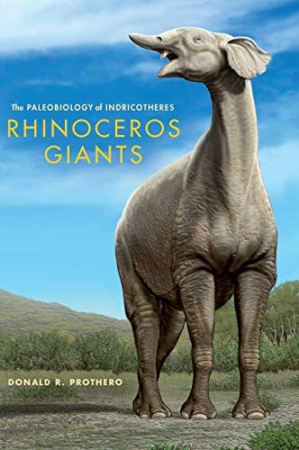 9780253008190: Rhinoceros Giants: The Paleobiology of Indricotheres (Life of the Past)