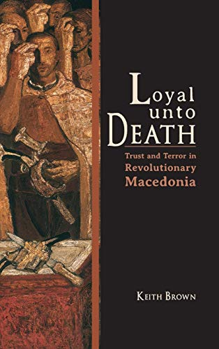 9780253008350: Loyal Unto Death: Trust and Terror in Revolutionary Macedonia (New Anthropologies of Europe)