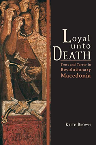 9780253008404: Loyal Unto Death: Trust and Terror in Revolutionary Macedonia (New Anthropologies of Europe)
