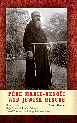 Père Marie-Benoît and Jewish Rescue: Père Marie-Benoît and Jewish Rescue: How a French Priest Tog...
