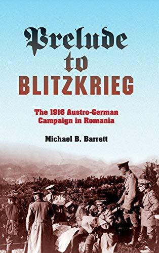 9780253008657: Prelude to Blitzkrieg: The 1916 Austro-German Campaign in Romania (Twentieth-Century Battles)