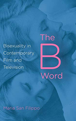 The B Word: Bisexuality in Contemporary Film: San Filippo, Maria