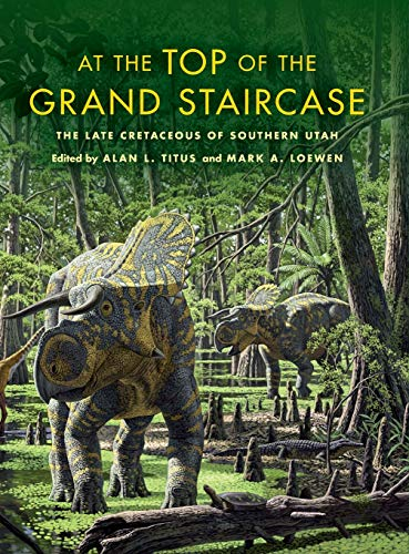 9780253008831: At the Top of the Grand Staircase: The Late Cretaceous of Southern Utah (Life of the Past)