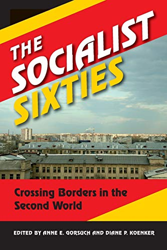 9780253009371: The Socialist Sixties: Crossing Borders in the Second World