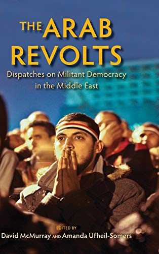 9780253009685: The Arab Revolts: Dispatches on Militant Democracy in the Middle East