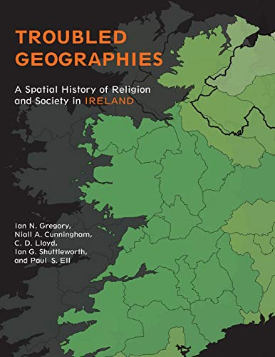 9780253009739: Troubled Geographies: A Spatial History of Religion and Society in Ireland (The Spatial Humanities)