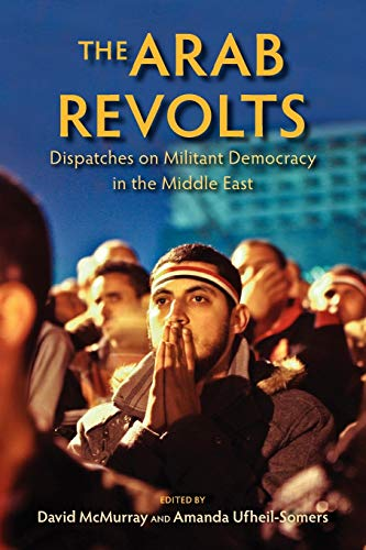 9780253009753: The Arab Revolts: Dispatches on Militant Democracy in the Middle East (Public Cultures of the Middle East and North Africa)