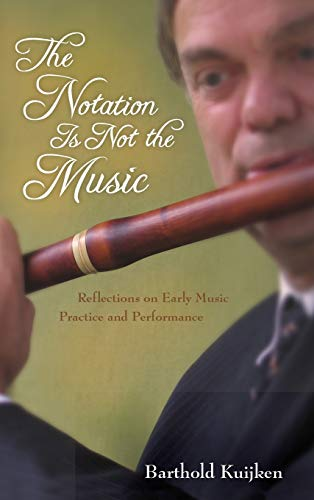 9780253010605: The Notation Is Not the Music: Reflections on Early Music Practice and Performance (Publications of the Early Music Institute)