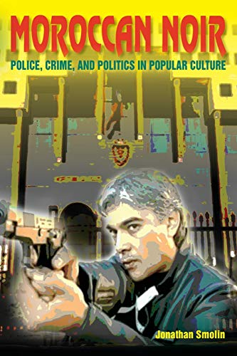 9780253010650: Moroccan Noir: Police, Crime, and Politics in Popular Culture (Public Cultures of the Middle East and North Africa)